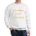 Archaeologists Do It In The Field Sweatshirt