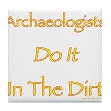 Archaeologists Do it In The Dirt Tile Coaster