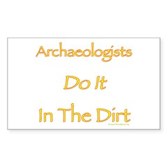 Archaeologists Do it In The Dirt Sticker (Rectangu