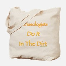 Archaeologists Do it In The Dirt Tote Bag