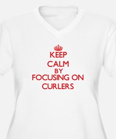 Keep Calm by focusing on Curlers Plus Size T-Shirt