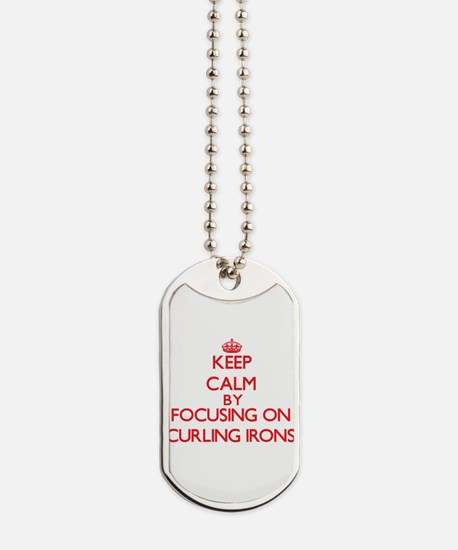 Keep Calm by focusing on Curling Irons Dog Tags