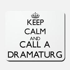 Keep calm and call a Dramaturg Mousepad