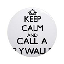 Keep calm and call a Drywaller Ornament (Round)
