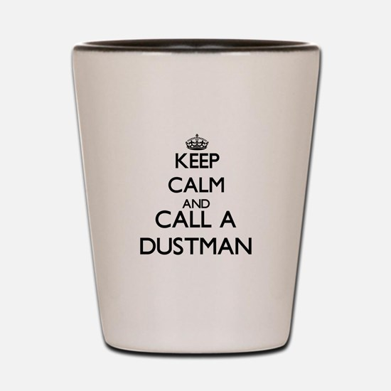 Keep calm and call a Dustman Shot Glass