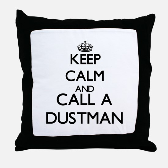 Keep calm and call a Dustman Throw Pillow