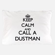Keep calm and call a Dustman Pillow Case