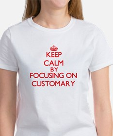 Keep Calm by focusing on Customary T-Shirt