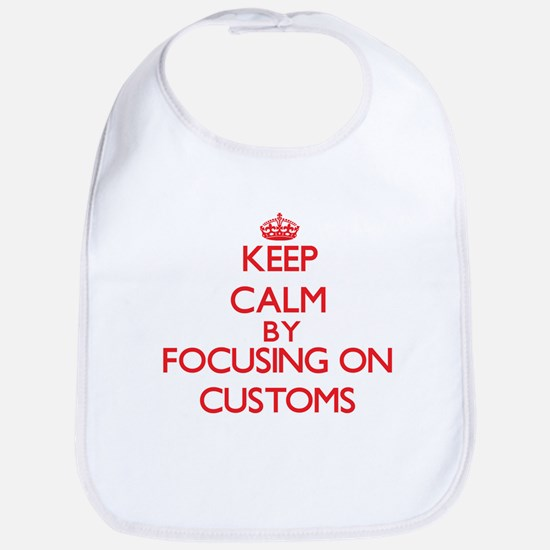 Keep Calm by focusing on Customs Bib