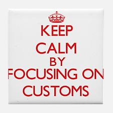 Keep Calm by focusing on Customs Tile Coaster