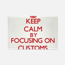 Keep Calm by focusing on Customs Magnets
