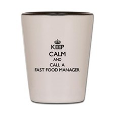 Keep calm and call a Fast Food Manager Shot Glass