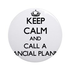 Keep calm and call a Financial Pl Ornament (Round)