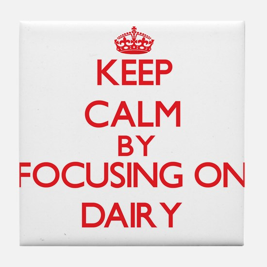 Keep Calm by focusing on Dairy Tile Coaster