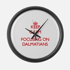 Keep Calm by focusing on Dalmatia Large Wall Clock