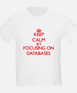 Keep Calm by focusing on Databases T-Shirt