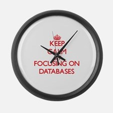 Keep Calm by focusing on Database Large Wall Clock