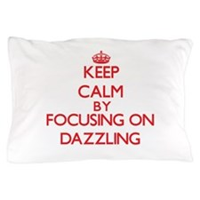 Keep Calm by focusing on Dazzling Pillow Case