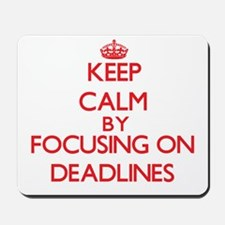 Keep Calm by focusing on Deadlines Mousepad