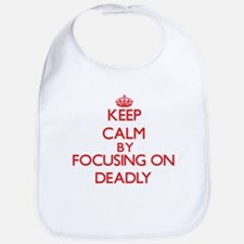 Keep Calm by focusing on Deadly Bib