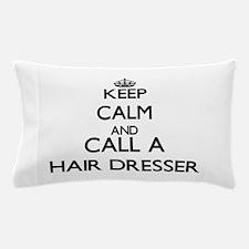 Keep calm and call a Hair Dresser Pillow Case