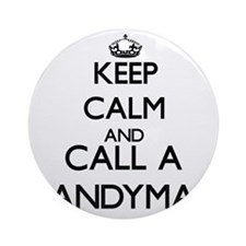 Keep calm and call a Handyman Ornament (Round)