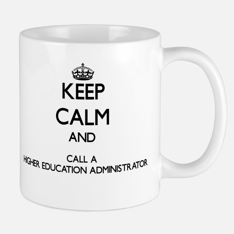 Keep calm and call a Higher Education Adminis Mugs