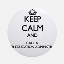 Keep calm and call a Higher Educa Ornament (Round)
