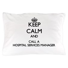 Keep calm and call a Hospital Services Pillow Case