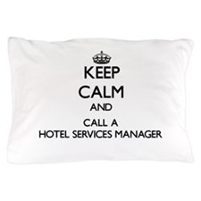 Keep calm and call a Hotel Services Ma Pillow Case
