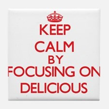 Keep Calm by focusing on Delicious Tile Coaster