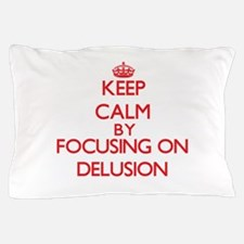 Keep Calm by focusing on Delusion Pillow Case