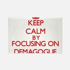 Keep Calm by focusing on Demagogue Magnets