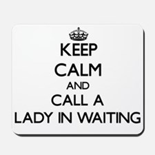 Keep calm and call a Lady In Waiting Mousepad
