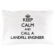 Keep calm and call a Landfill Engineer Pillow Case