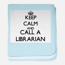 Keep calm and call a Librarian baby blanket