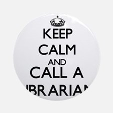 Keep calm and call a Librarian Ornament (Round)