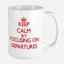Keep Calm by focusing on Departures Mugs