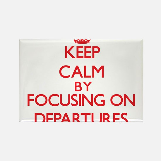 Keep Calm by focusing on Departures Magnets