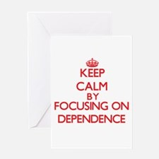 Keep Calm by focusing on Dependence Greeting Cards