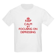 Keep Calm by focusing on Depressing T-Shirt