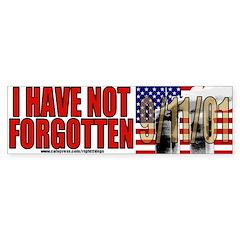 I Have Not Forgotten 9/11/01 Bumper Bumper Sticker