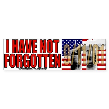 I Have Not Forgotten 9/11/01 Bumper Sticker