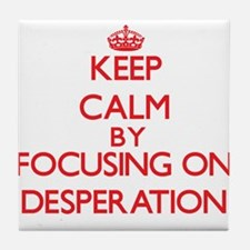 Keep Calm by focusing on Desperation Tile Coaster
