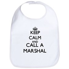 Keep calm and call a Marshal Bib