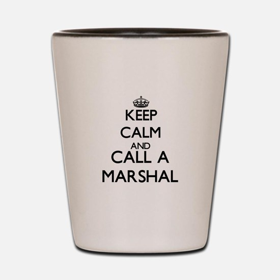 Keep calm and call a Marshal Shot Glass