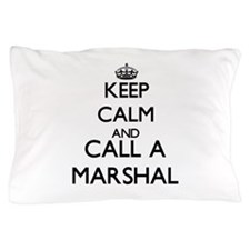 Keep calm and call a Marshal Pillow Case