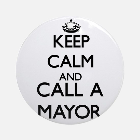Keep calm and call a Mayor Ornament (Round)