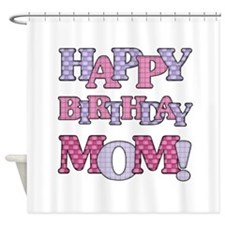 Happy Birthday Mom Shower Curtain