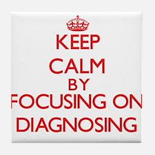 Keep Calm by focusing on Diagnosing Tile Coaster